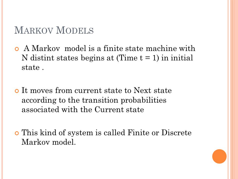 Markov Models A Markov model is a finite state machine with N distint states begins at (Time t = 1) in initial state .