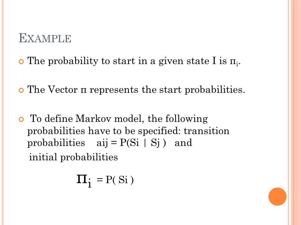 Example The probability to start in a given state I is πi.