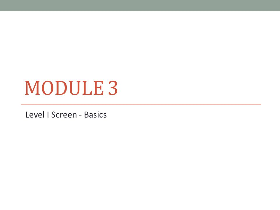 Module 3 Level I Screen - Basics