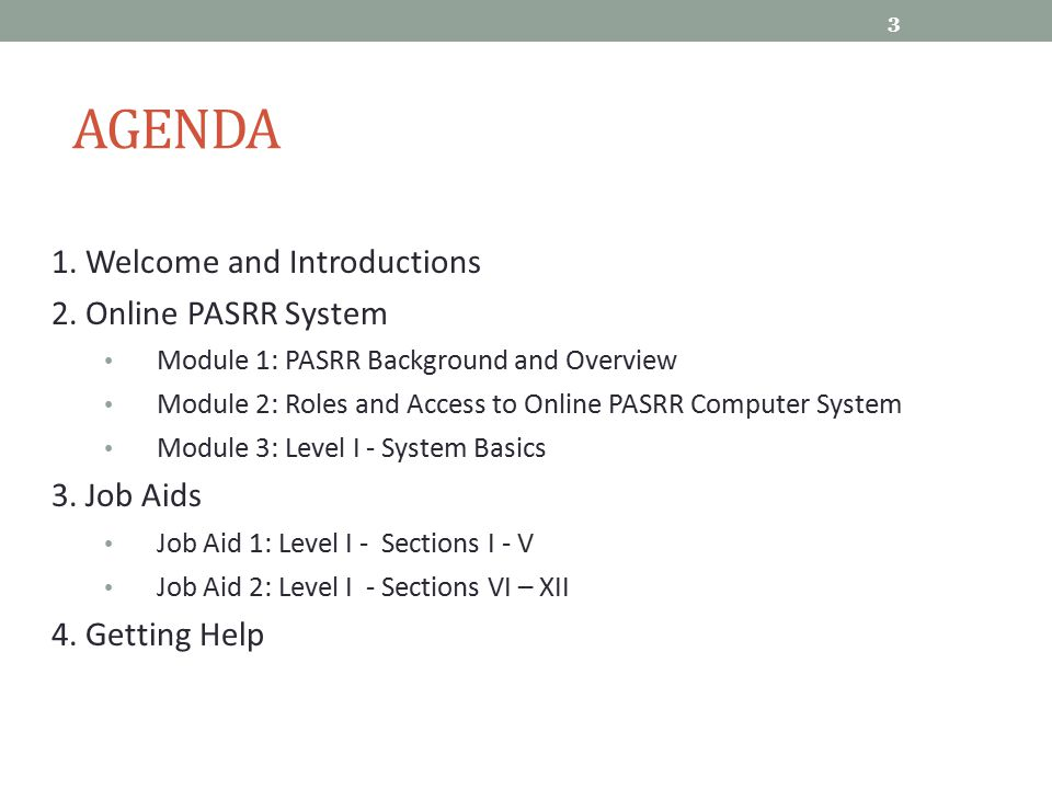 Agenda 1. Welcome and Introductions 2. Online PASRR System 3. Job Aids