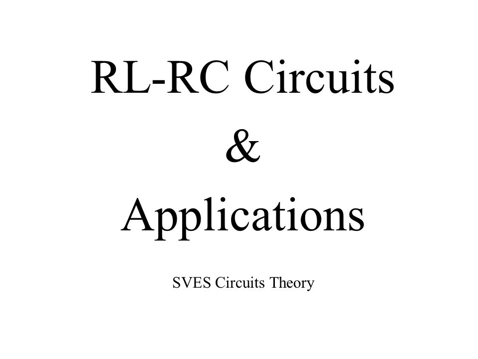 RL-RC Circuits & Applications SVES Circuits Theory
