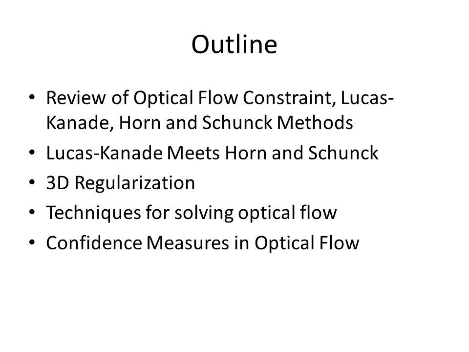 Outline Review of Optical Flow Constraint, Lucas-Kanade, Horn and Schunck Methods. Lucas-Kanade Meets Horn and Schunck.