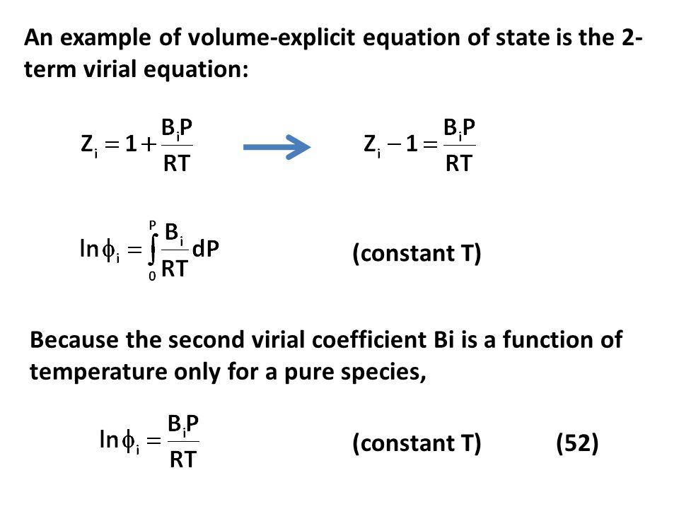 An example of volume-explicit equation of state is the 2-term virial equation: