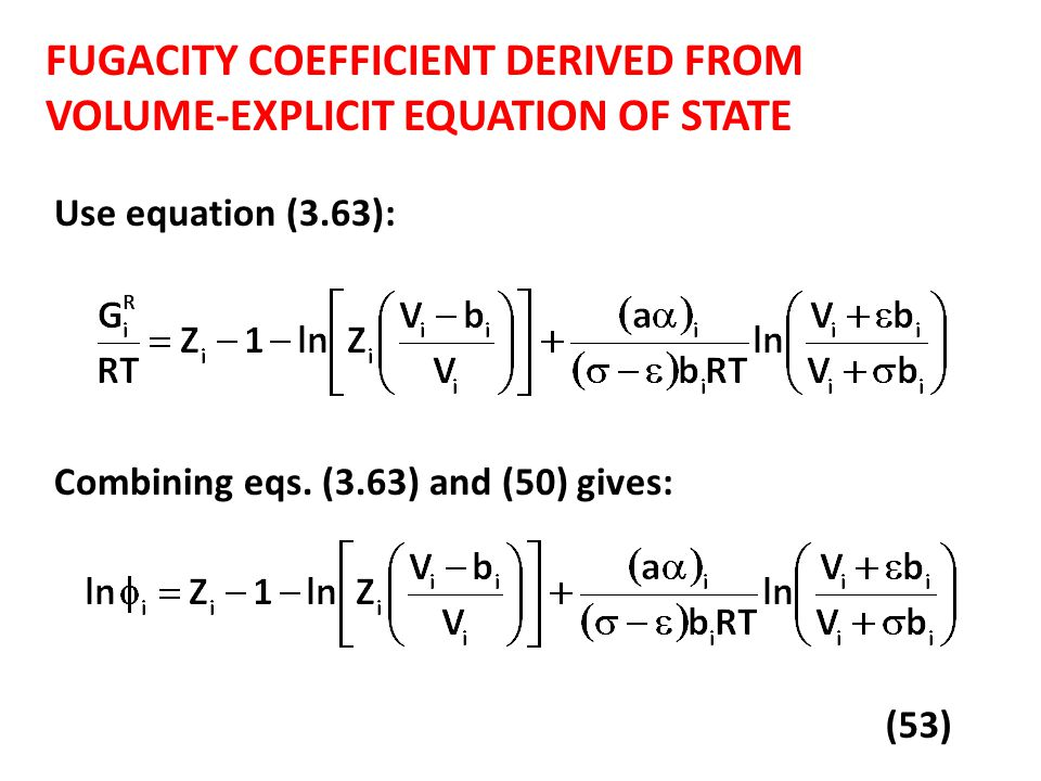 FUGACITY COEFFICIENT DERIVED FROM VOLUME-EXPLICIT EQUATION OF STATE