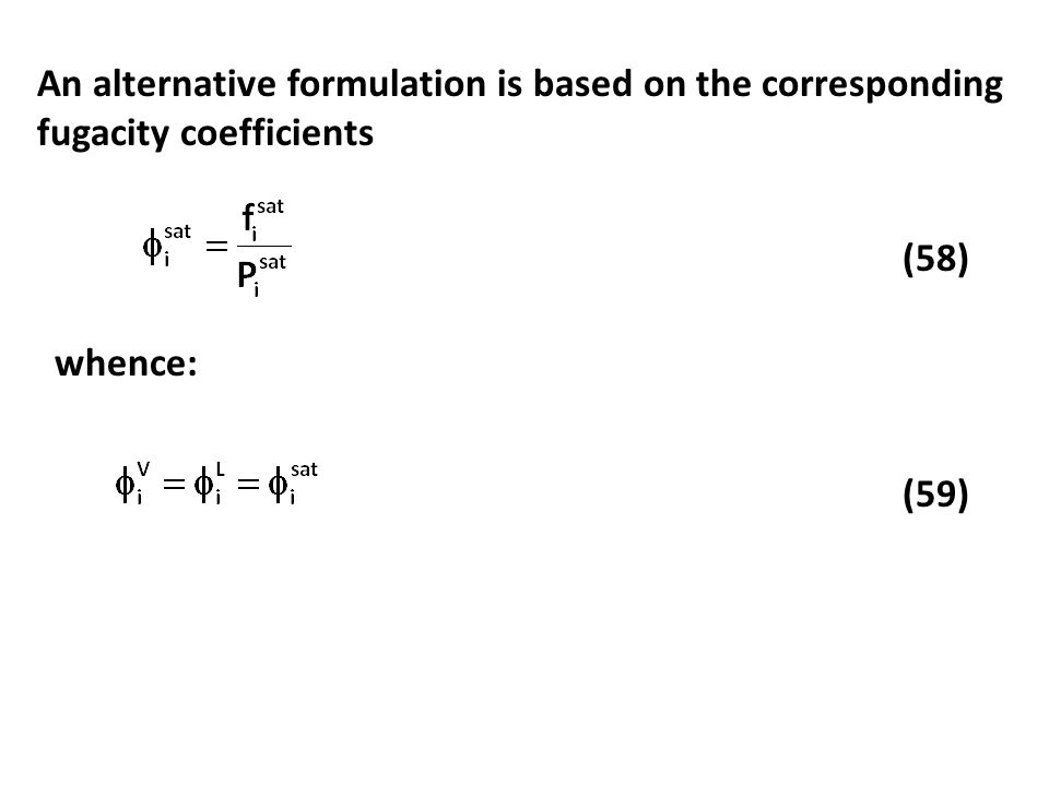 An alternative formulation is based on the corresponding fugacity coefficients