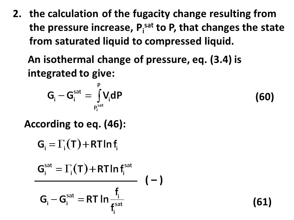 the calculation of the fugacity change resulting from the pressure increase, Pisat to P, that changes the state from saturated liquid to compressed liquid.