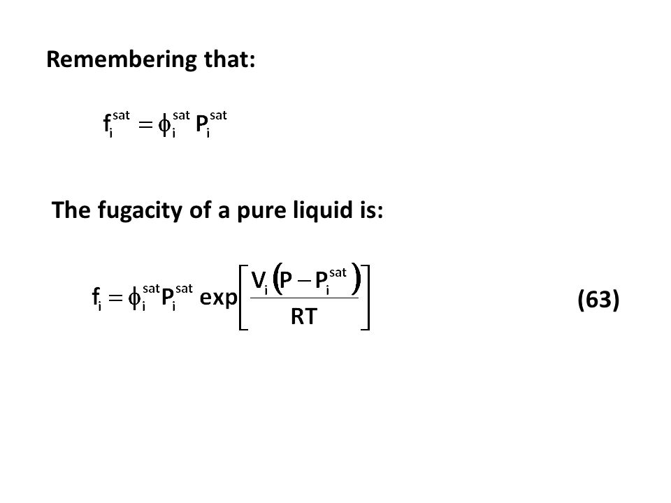 Remembering that: The fugacity of a pure liquid is: (63)