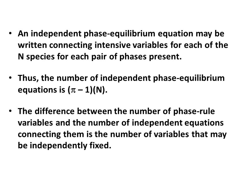 An independent phase-equilibrium equation may be written connecting intensive variables for each of the N species for each pair of phases present.