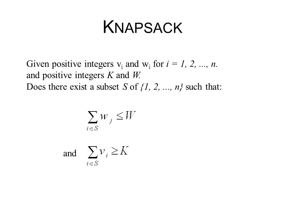KNAPSACK Given positive integers vi and wi for i = 1, 2, ..., n.