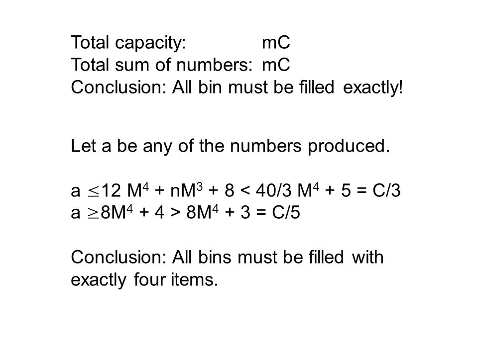 Total capacity: mC Total sum of numbers: mC. Conclusion: All bin must be filled exactly! Let a be any of the numbers produced.