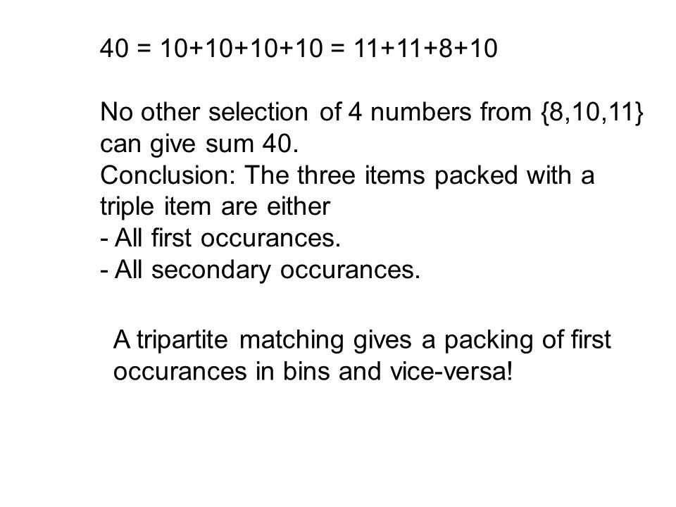 40 = 10+10+10+10 = 11+11+8+10 No other selection of 4 numbers from {8,10,11} can give sum 40. Conclusion: The three items packed with a.
