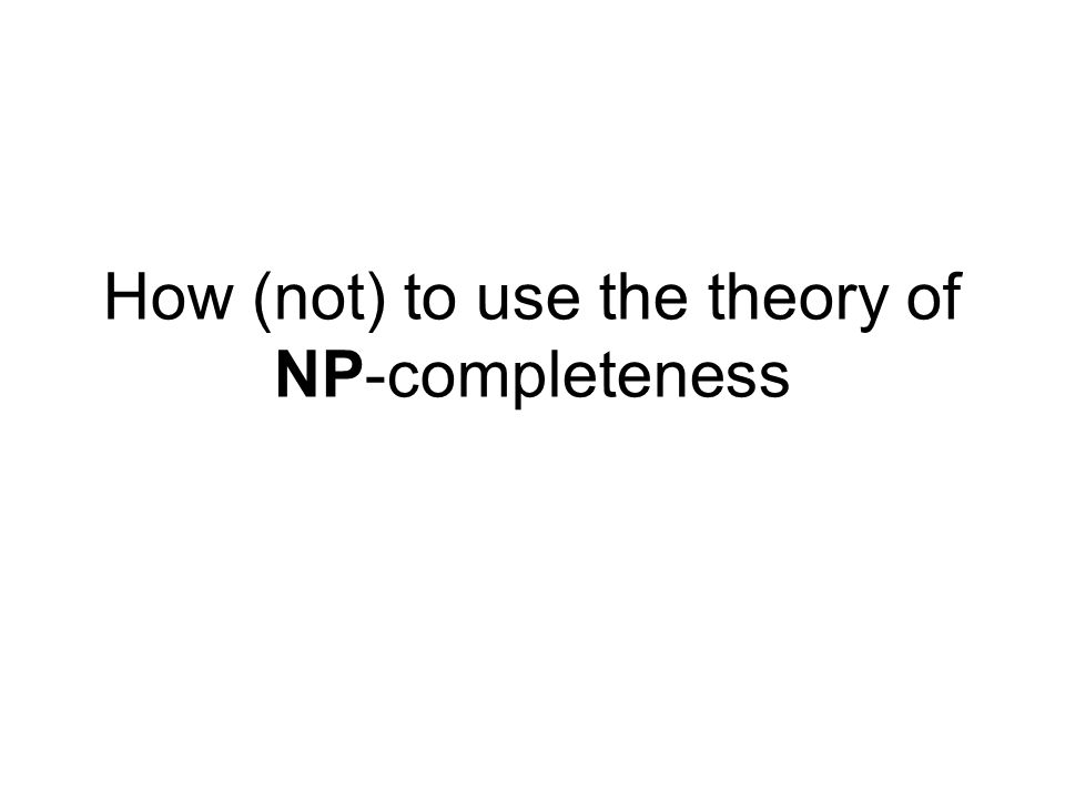 How (not) to use the theory of NP-completeness