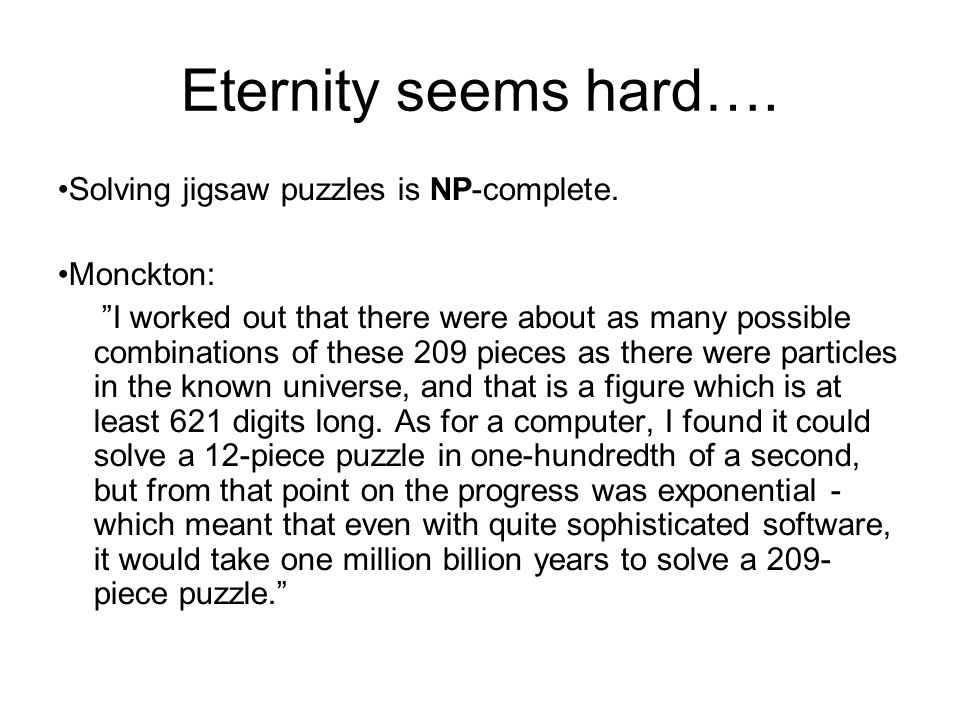 Eternity seems hard…. Solving jigsaw puzzles is NP-complete. Monckton:
