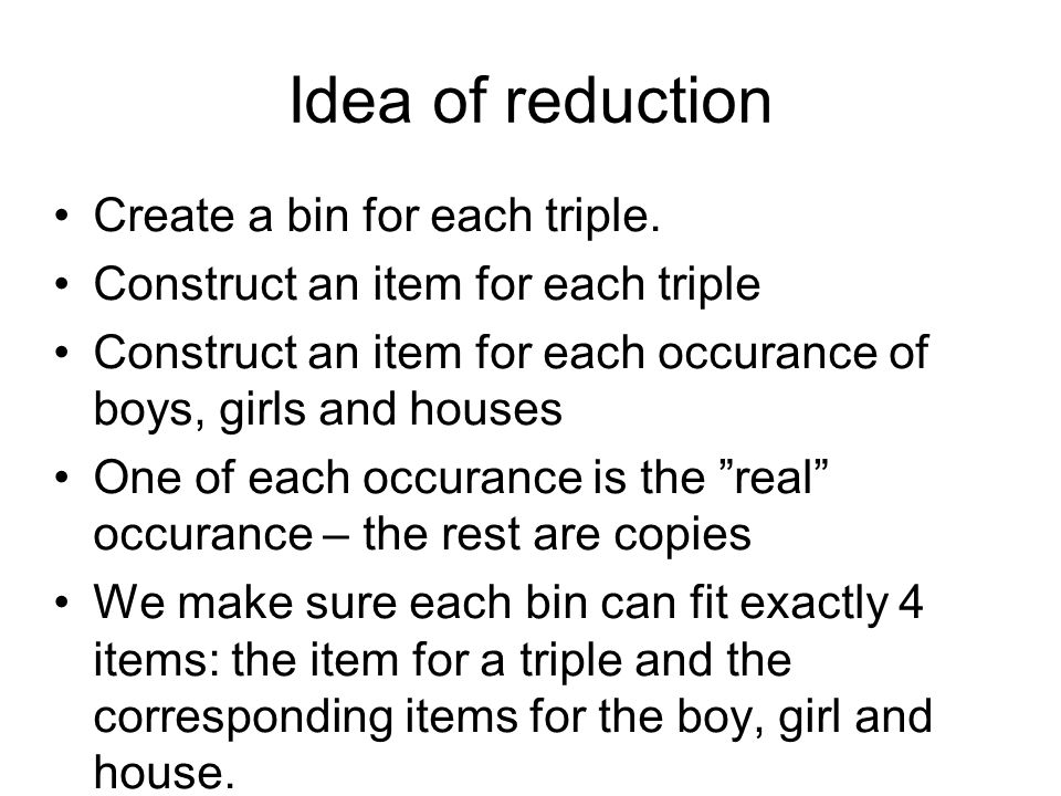 Idea of reduction Create a bin for each triple.