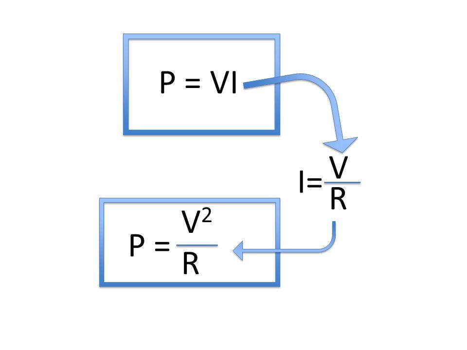 P = VI V I= R V2 P = R