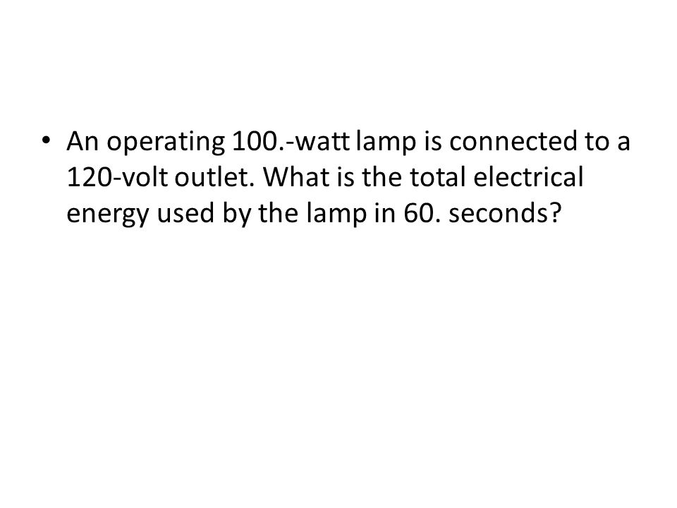 An operating 100. -watt lamp is connected to a 120-volt outlet