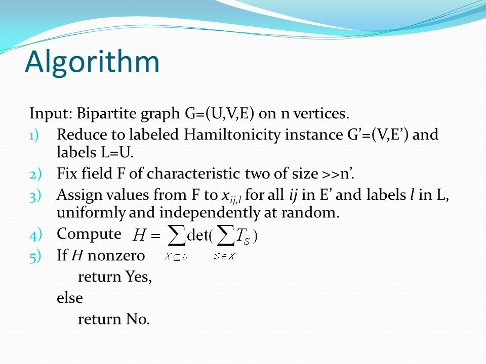 Algorithm Input: Bipartite graph G=(U,V,E) on n vertices.