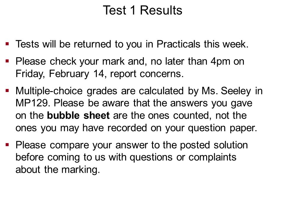 Test 1 Results Tests will be returned to you in Practicals this week.