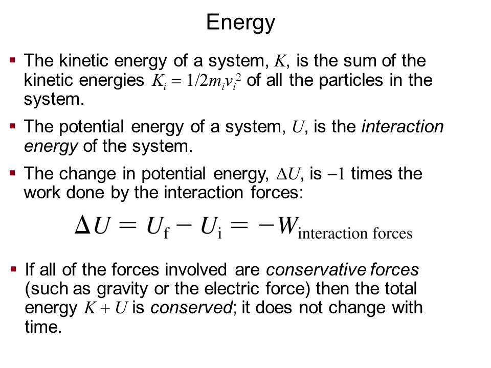 Energy The kinetic energy of a system, K, is the sum of the kinetic energies Ki  1/2mivi2 of all the particles in the system.