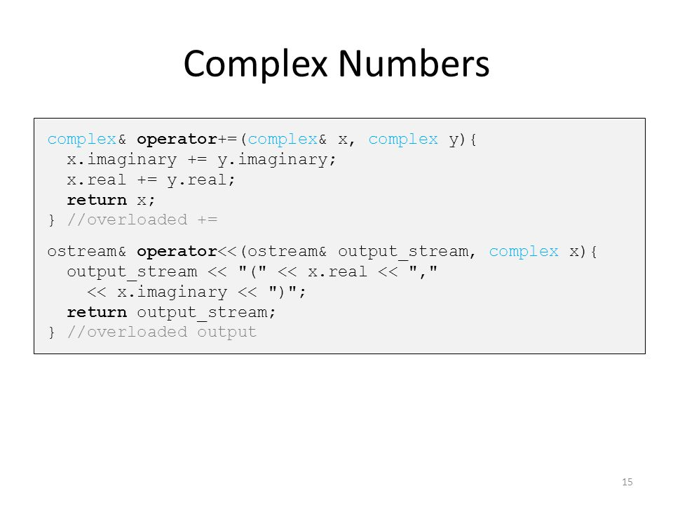 Complex Numbers complex& operator+=(complex& x, complex y){