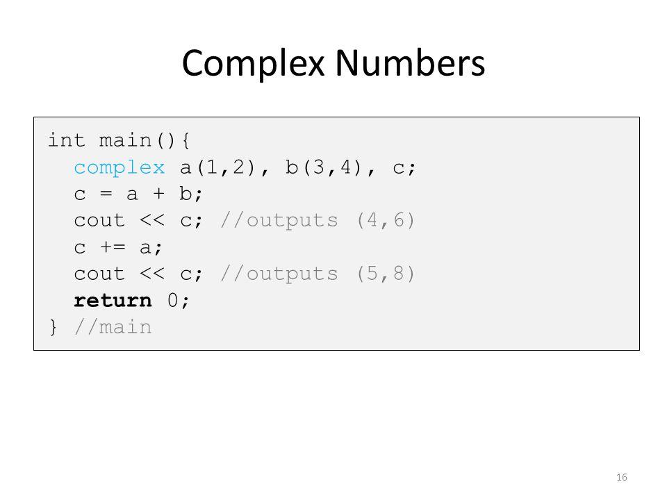 Complex Numbers int main(){ complex a(1,2), b(3,4), c; c = a + b;