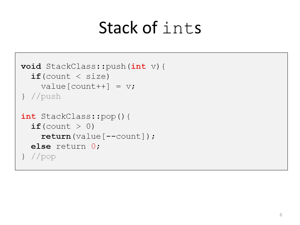 Stack of ints void StackClass::push(int v){ if(count < size)