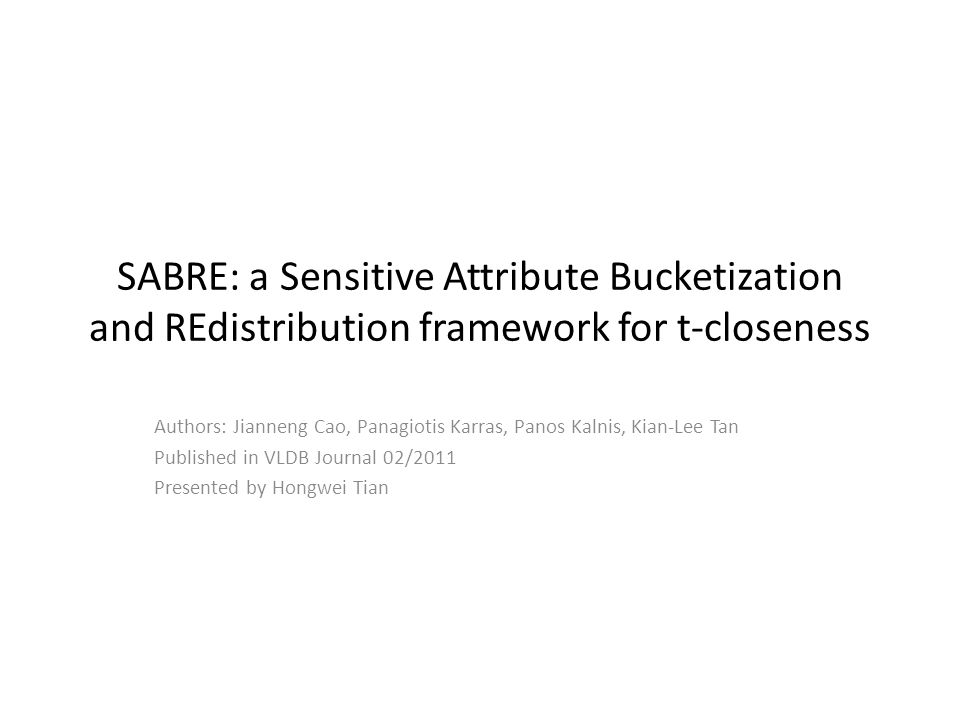 SABRE: a Sensitive Attribute Bucketization and REdistribution framework for t-closeness