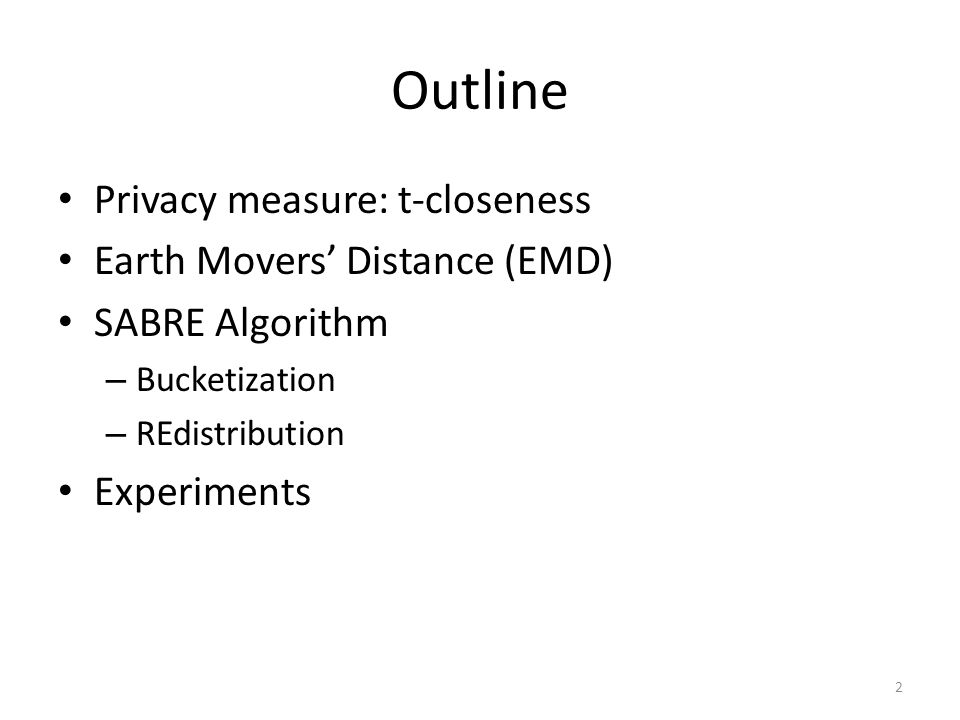 Outline Privacy measure: t-closeness Earth Movers' Distance (EMD)