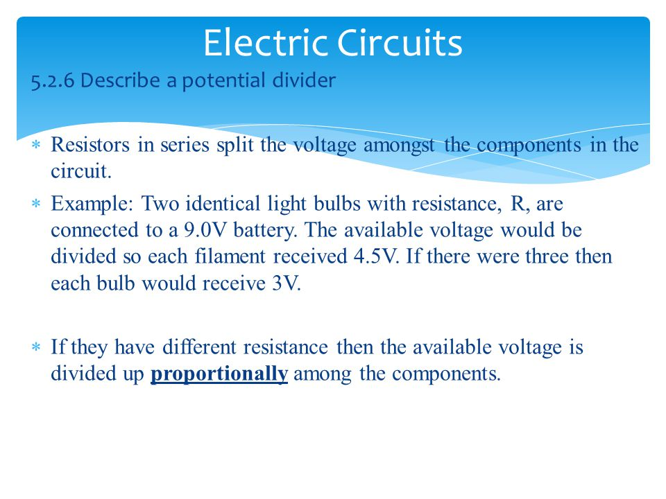 Electric Circuits 5.2.6 Describe a potential divider