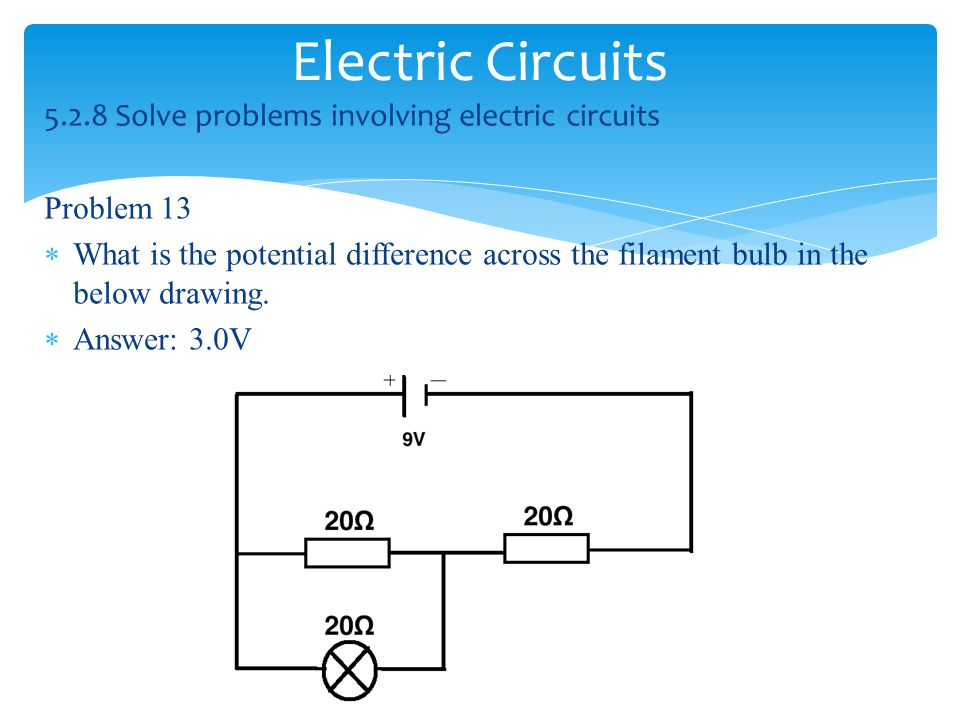 Electric Circuits Solve problems involving electric circuits