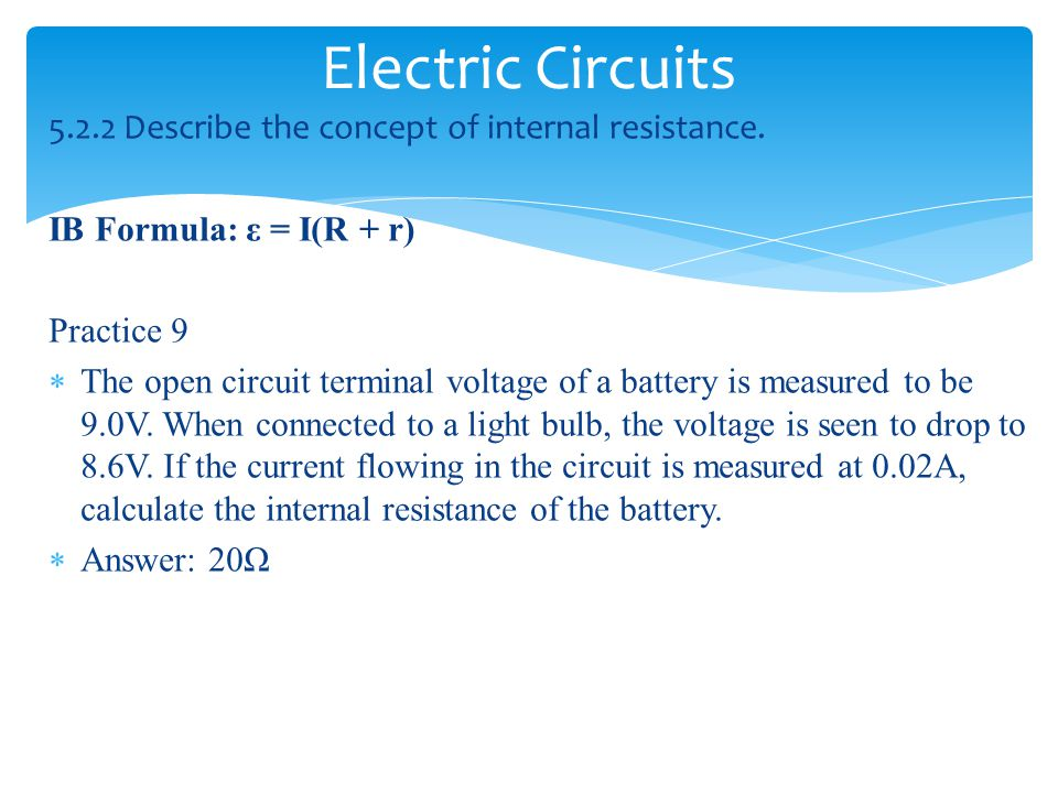 Electric Circuits 5.2.2 Describe the concept of internal resistance.