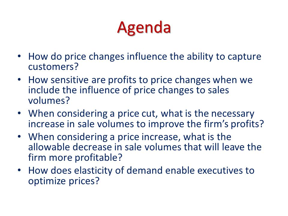 Agenda How do price changes influence the ability to capture customers
