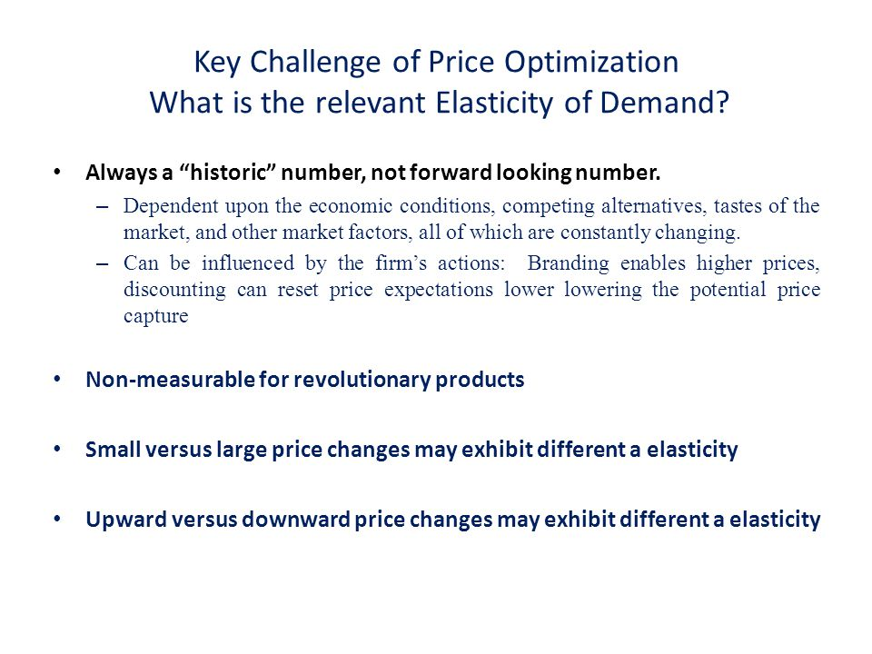 Key Challenge of Price Optimization What is the relevant Elasticity of Demand