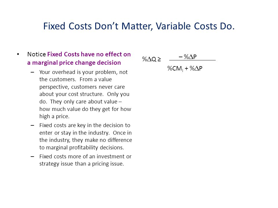 Fixed Costs Don't Matter, Variable Costs Do.