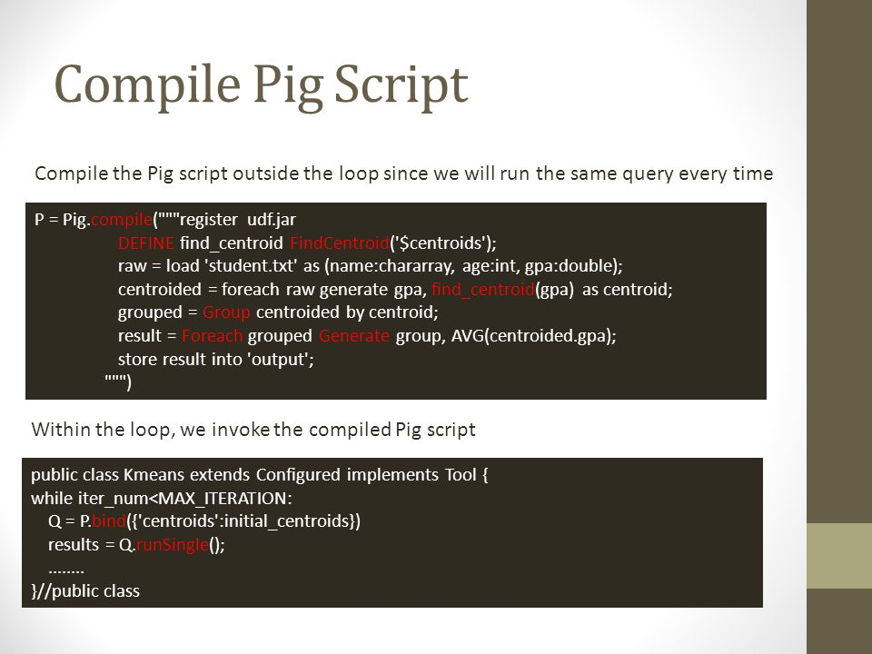 Compile Pig Script Compile the Pig script outside the loop since we will run the same query every time.