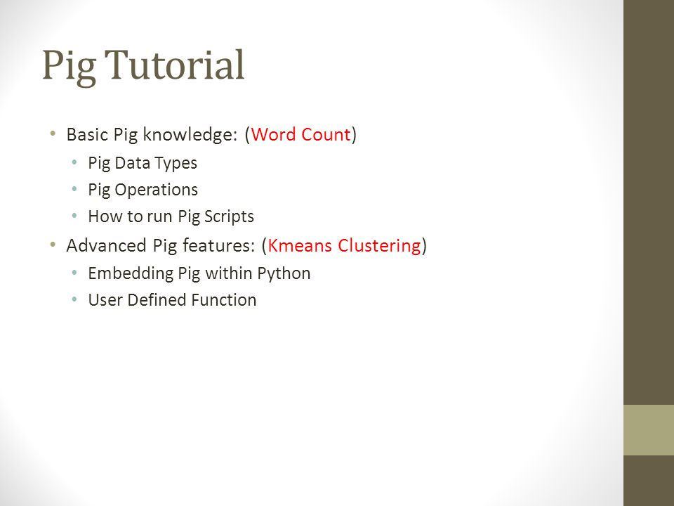 Pig Tutorial Basic Pig knowledge: (Word Count)