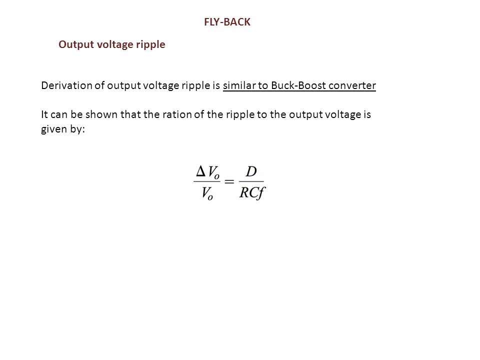 FLY-BACK Output voltage ripple. Derivation of output voltage ripple is similar to Buck-Boost converter.