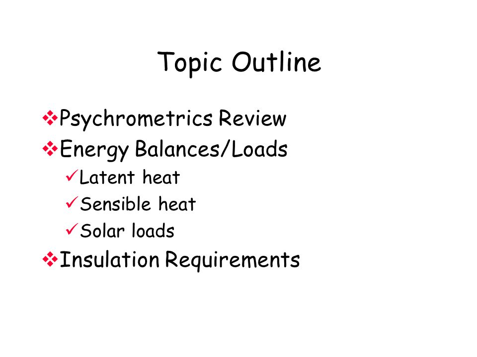Topic Outline Psychrometrics Review Energy Balances/Loads
