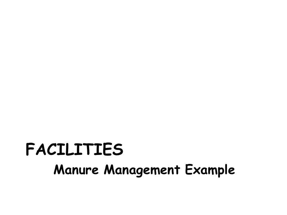 FACILITIES Manure Management Example