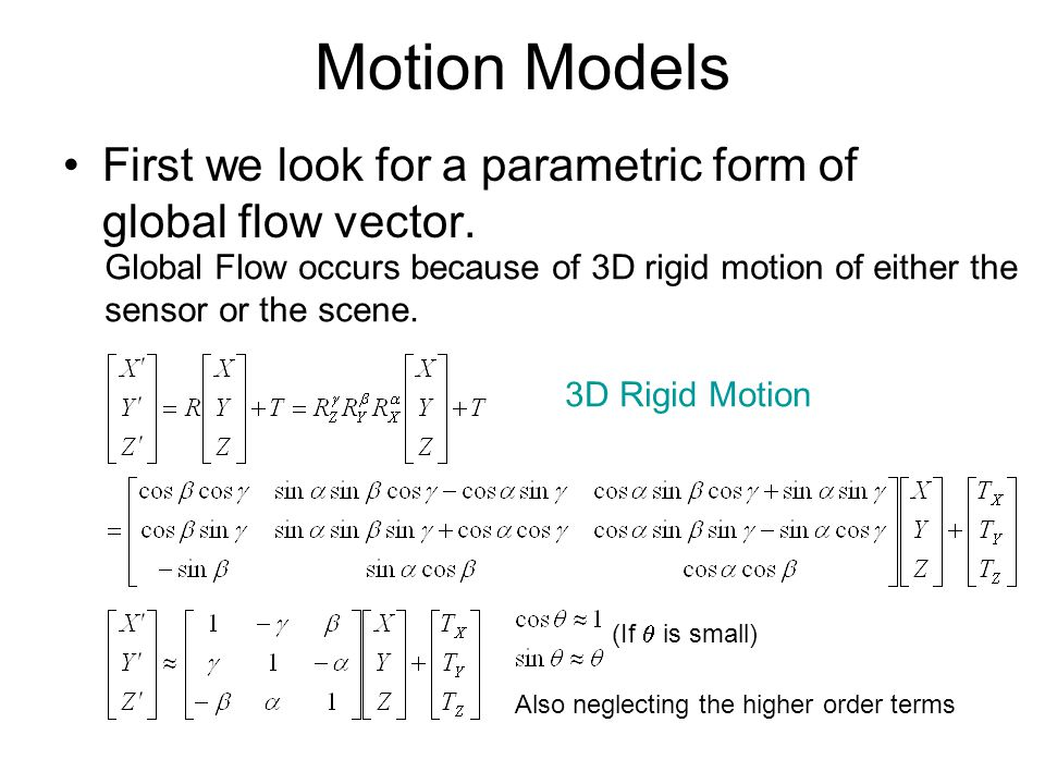 Motion Models First we look for a parametric form of global flow vector.