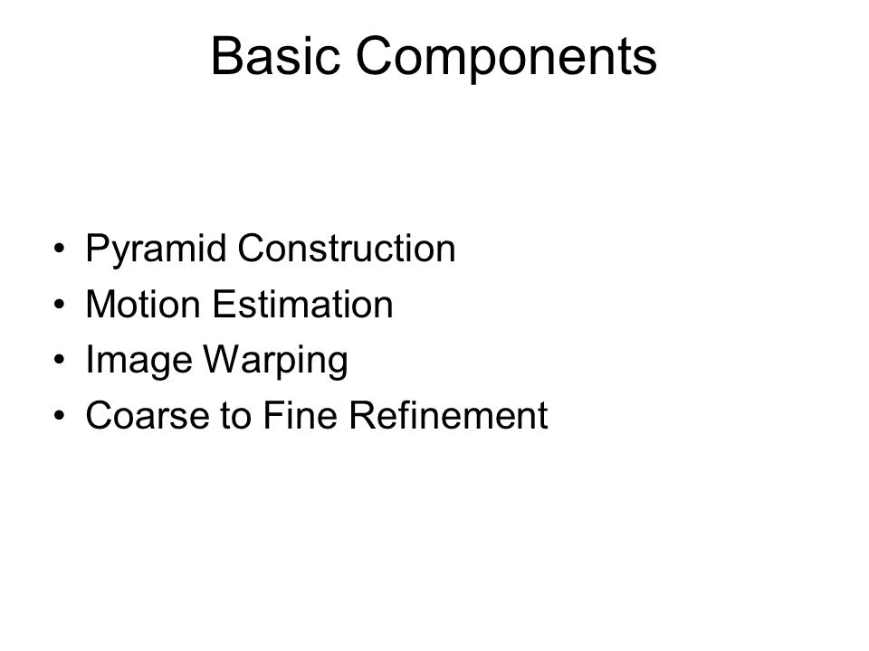 Basic Components Pyramid Construction Motion Estimation Image Warping
