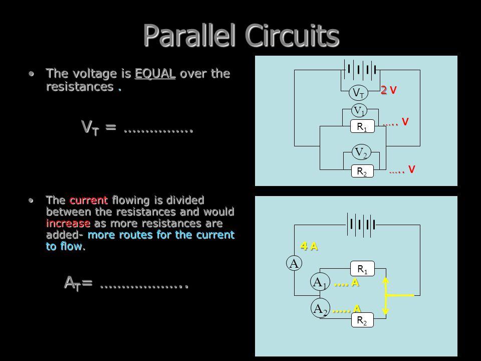 Parallel Circuits VT = ……………. AT= ……………….. A A1 A2