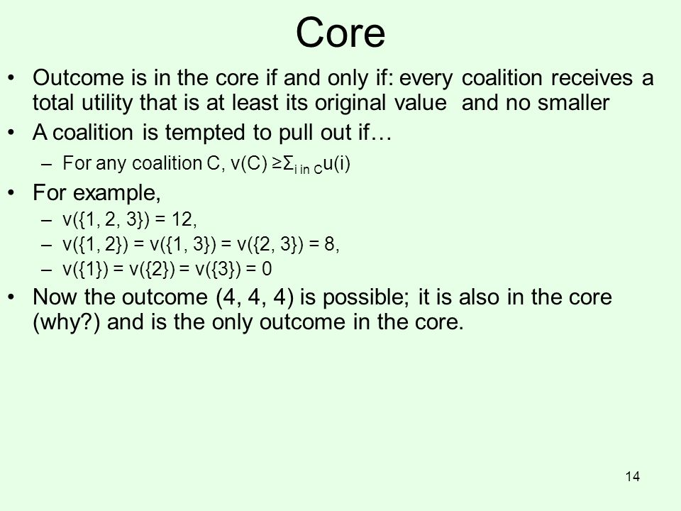Core Outcome is in the core if and only if: every coalition receives a total utility that is at least its original value and no smaller.