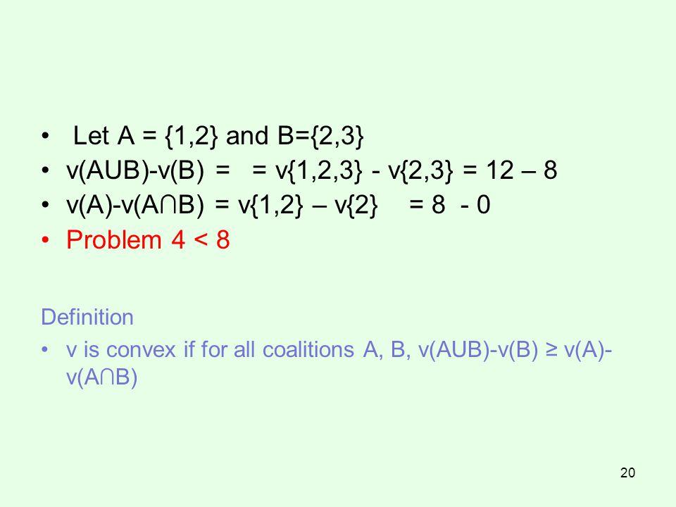 v(AUB)-v(B) = = v{1,2,3} - v{2,3} = 12 – 8