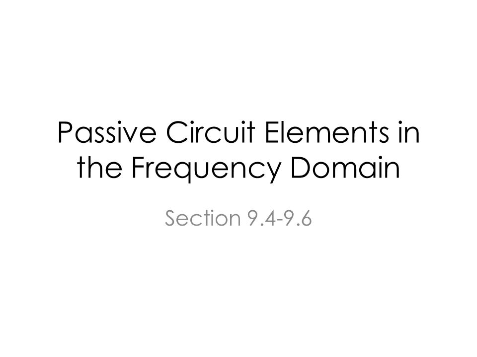 Passive Circuit Elements in the Frequency Domain