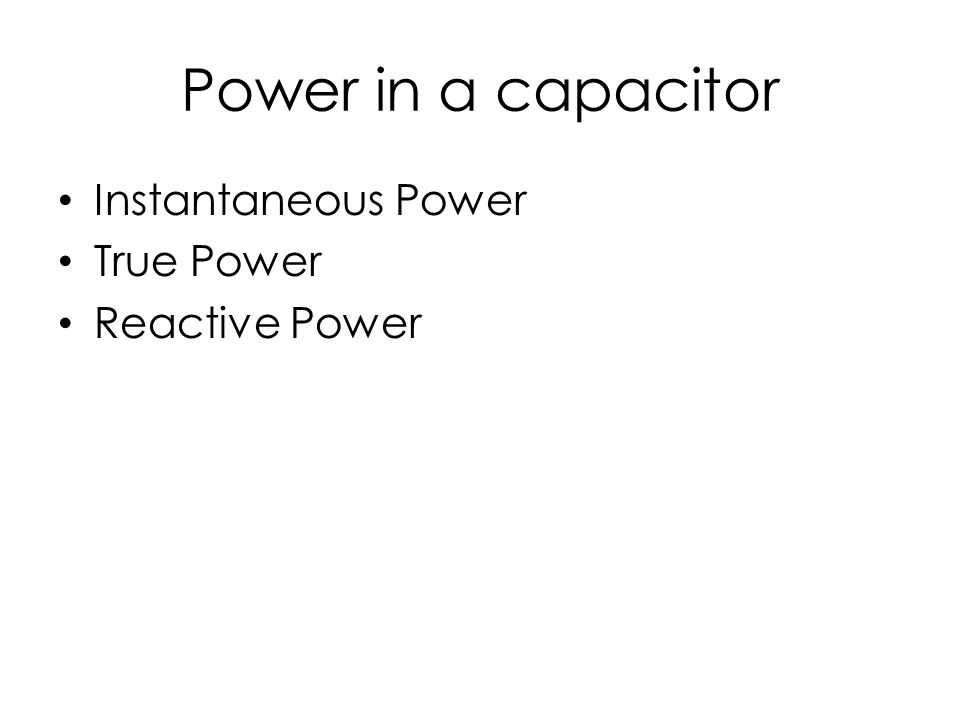 Power in a capacitor Instantaneous Power True Power Reactive Power
