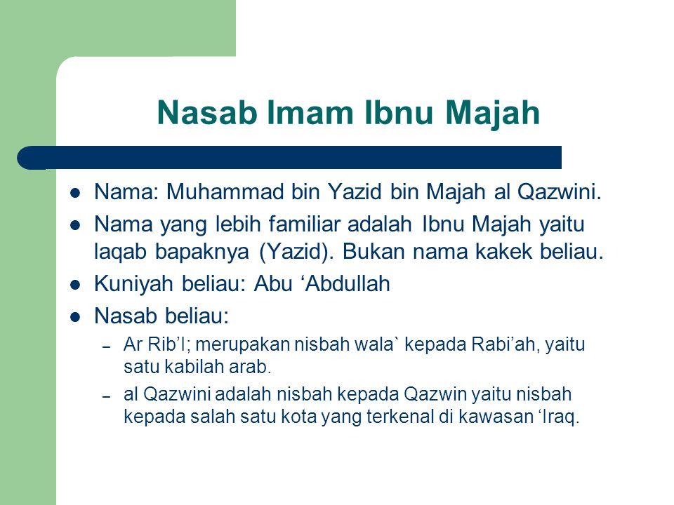 Nasab Imam Ibnu Majah Nama: Muhammad bin Yazid bin Majah al Qazwini.