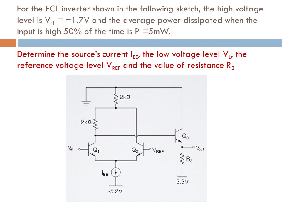 For the ECL inverter shown in the following sketch, the high voltage level is VH = −1.7V and the average power dissipated when the input is high 50% of the time is P =5mW.