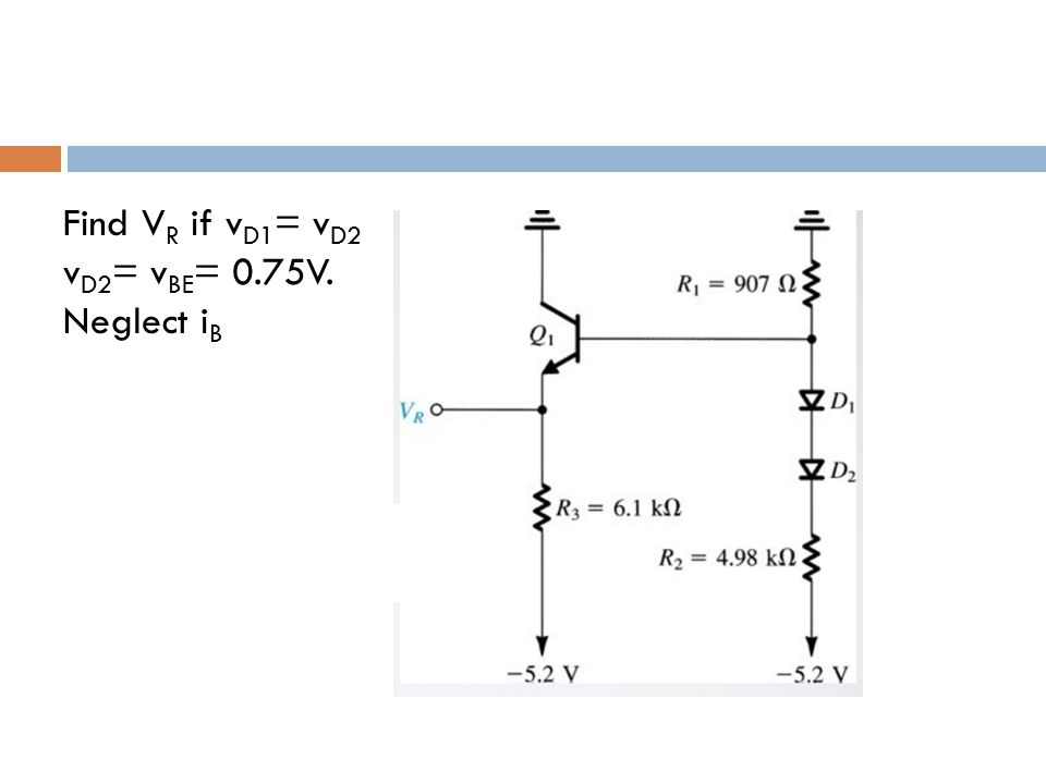 Find VR if vD1= vD2 vD2= vBE= 0.75V. Neglect iB