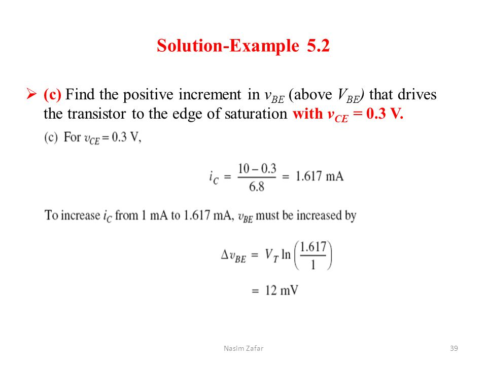 Solution-Example 5.2 (c) Find the positive increment in vBE (above VBE) that drives the transistor to the edge of saturation with vCE = 0.3 V.